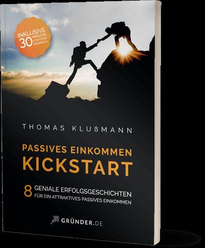 Das Buch Passives Einkommen Kickstart von Thomas Klußmann - 8 geniale Erfolgsgeschichten für ein attraktives passives Einkommen